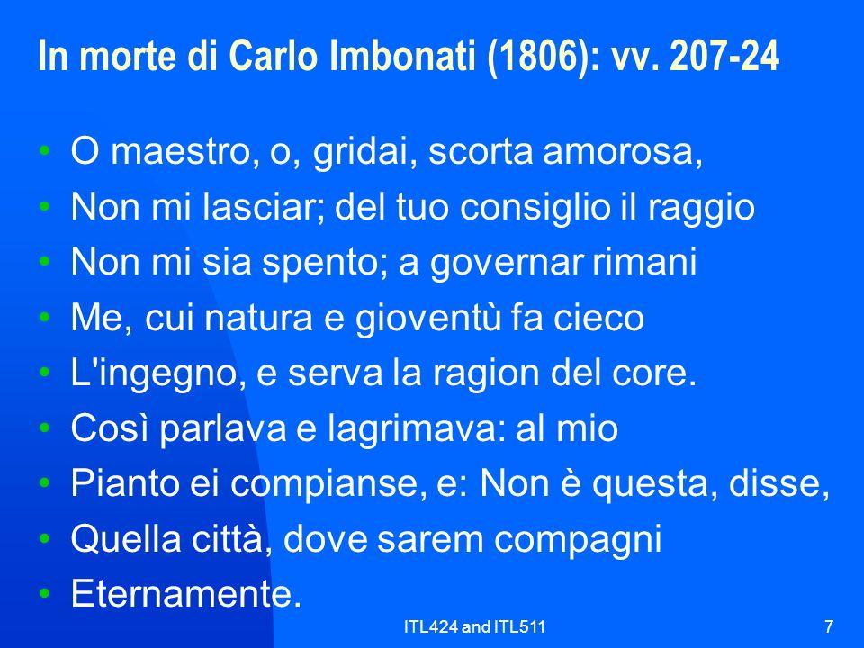 ITL424 and ITL5117 In morte di Carlo Imbonati (1806): vv. 207-24 O maestro, o, gridai, scorta amorosa, Non mi lasciar; del tuo consiglio il raggio Non