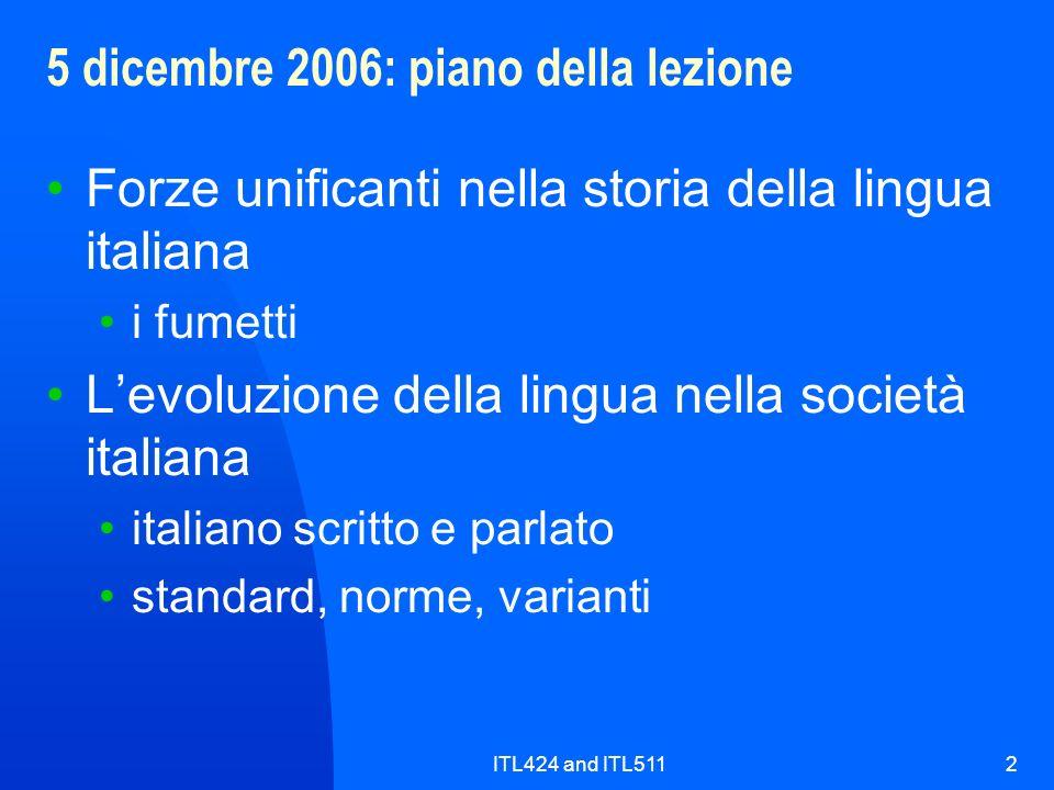 ITL424 and ITL5112 5 dicembre 2006: piano della lezione Forze unificanti nella storia della lingua italiana i fumetti Levoluzione della lingua nella s