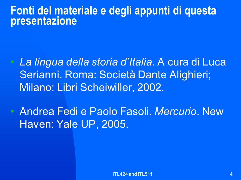ITL424 and ITL5114 Fonti del materiale e degli appunti di questa presentazione La lingua della storia dItalia. A cura di Luca Serianni. Roma: Società