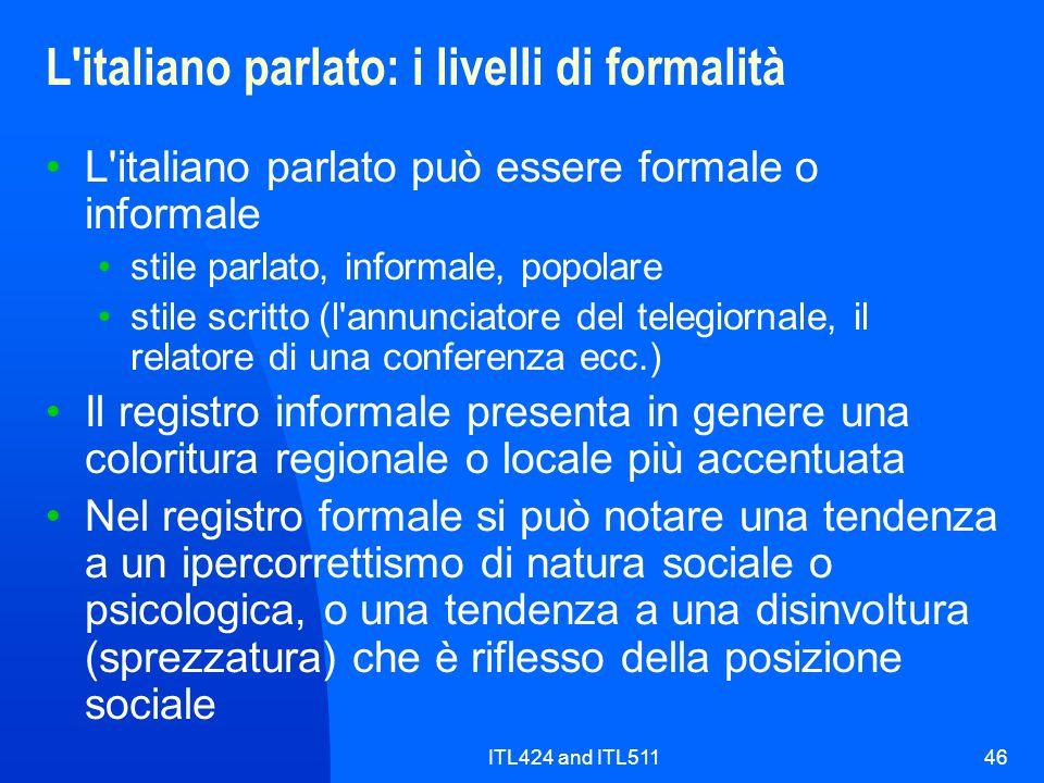 ITL424 and ITL51146 L'italiano parlato: i livelli di formalità L'italiano parlato può essere formale o informale stile parlato, informale, popolare st