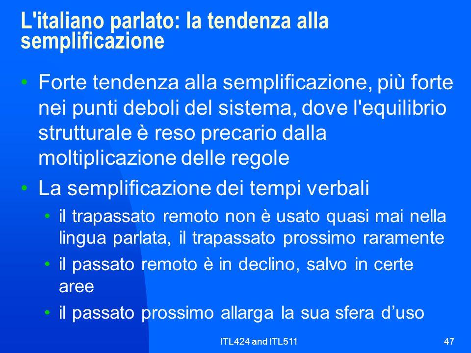 ITL424 and ITL51147 L'italiano parlato: la tendenza alla semplificazione Forte tendenza alla semplificazione, più forte nei punti deboli del sistema,