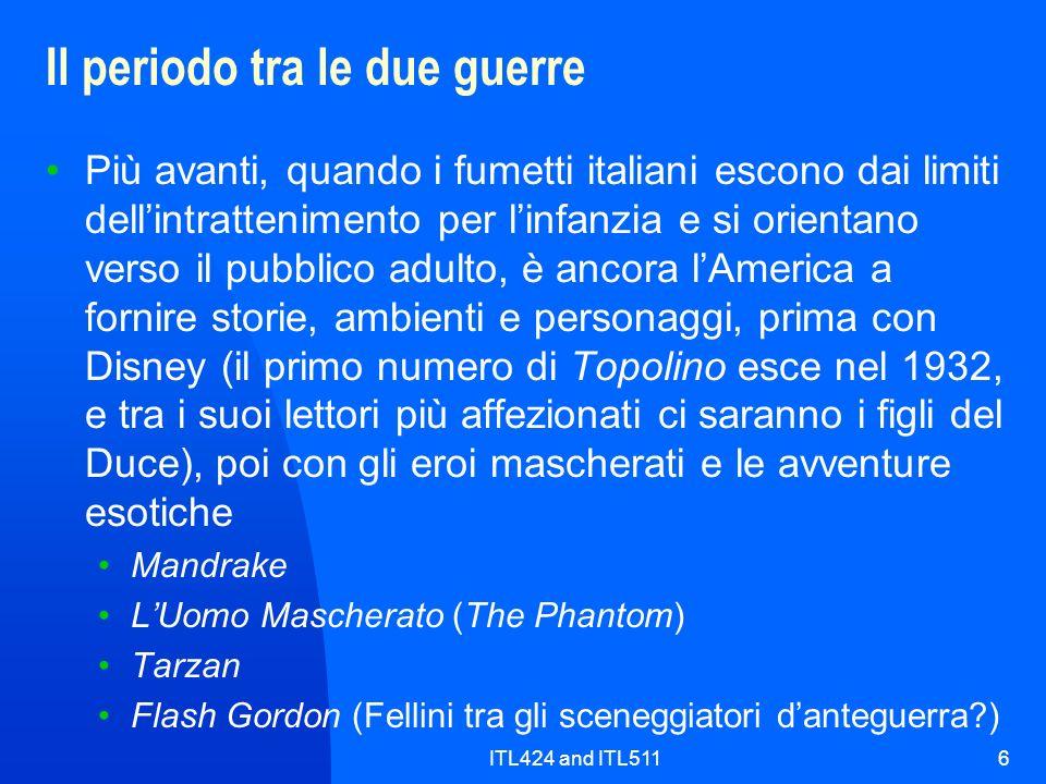 ITL424 and ITL5117 La scuola italiana del fumetto Nasce in quegli anni anche una scuola italiana del fumetto, con serie originali di grande fortuna, come Il Monello (1933-90) e LIntrepido (1935-93), che si specializzarono in racconti che ora definiremmo soap operas Ci sono perfino settimanali cattolici che danno spazio ai fumetti: Il Giornalino (1924-), venduto alluscita di chiesa, e Il Vittorioso (1937-67) Nel 1949, avverte Castelli, Topolino abbandonò tutto il materiale non-Disney, assunse lattuale formato pocket...