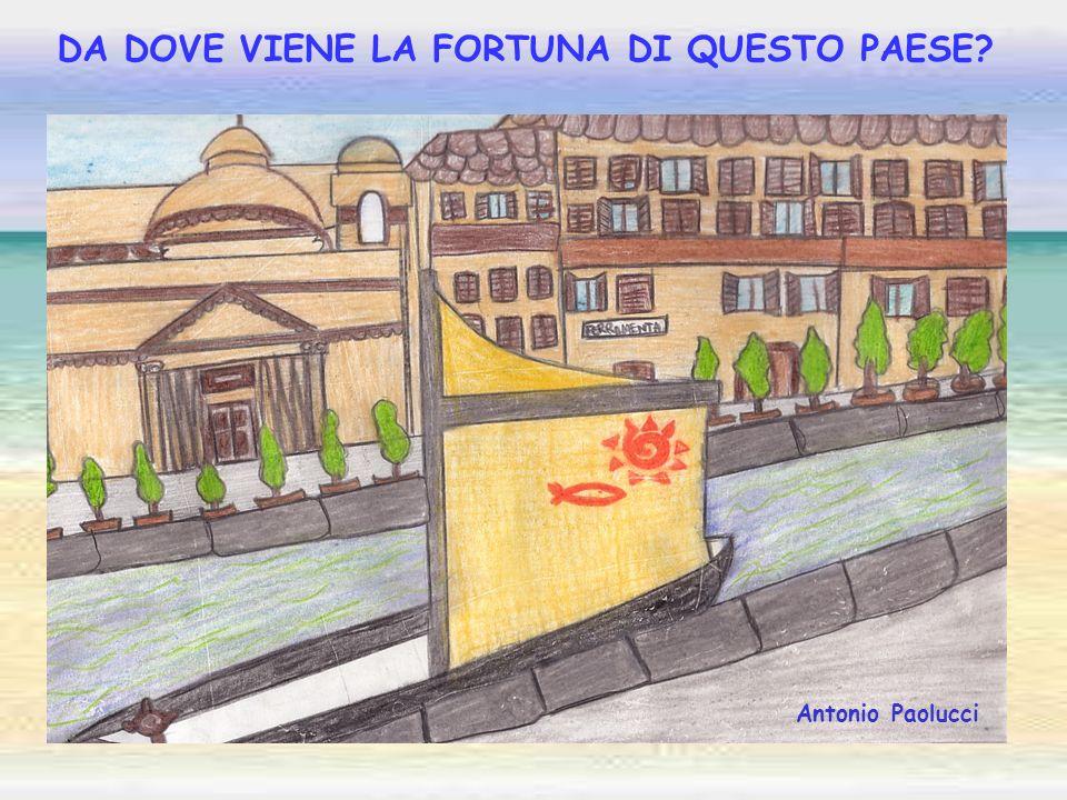 DA DOVE VIENE LA FORTUNA DI QUESTO PAESE? Antonio Paolucci