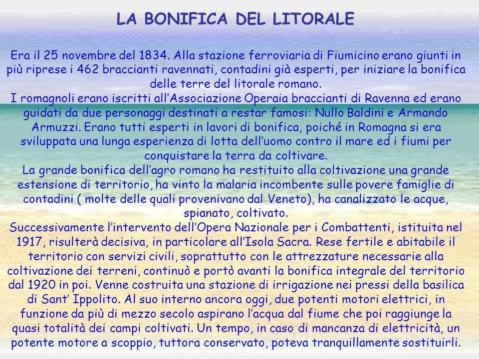 LA BONIFICA DEL LITORALE Era il 25 novembre del 1834. Alla stazione ferroviaria di Fiumicino erano giunti in più riprese i 462 braccianti ravennati, c