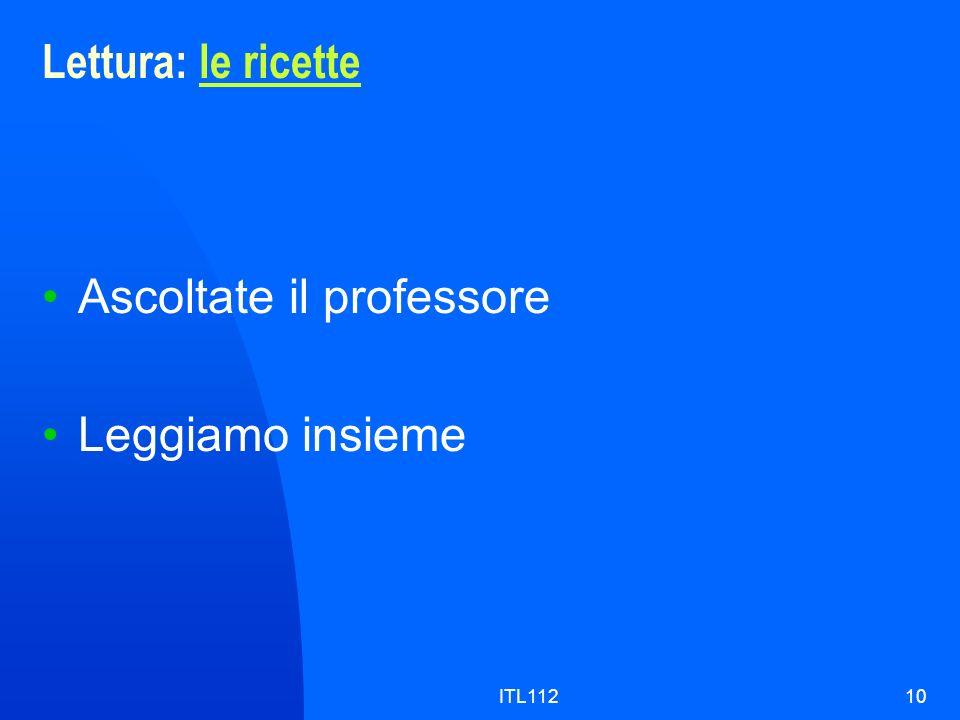 ITL11210 Lettura: le ricettele ricette Ascoltate il professore Leggiamo insieme