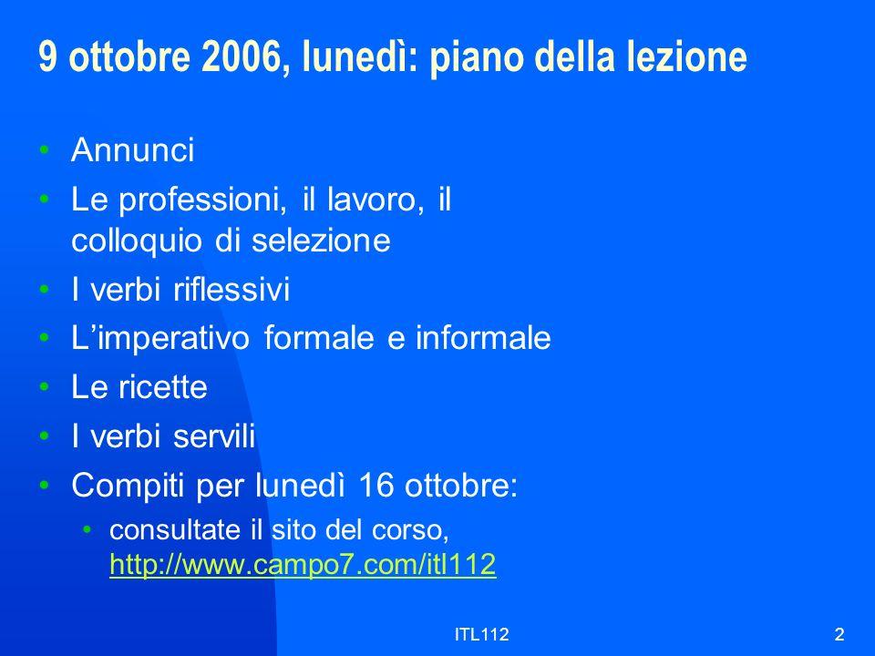 ITL1122 9 ottobre 2006, lunedì: piano della lezione Annunci Le professioni, il lavoro, il colloquio di selezione I verbi riflessivi Limperativo formal