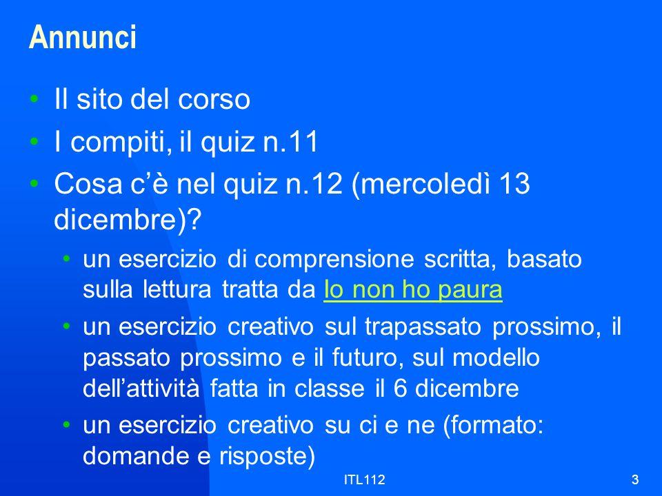 ITL1123 Annunci Il sito del corso I compiti, il quiz n.11 Cosa cè nel quiz n.12 (mercoledì 13 dicembre)? un esercizio di comprensione scritta, basato