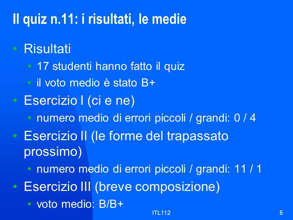 ITL1125 Il quiz n.11: i risultati, le medie Risultati 17 studenti hanno fatto il quiz il voto medio è stato B+ Esercizio I (ci e ne) numero medio di e