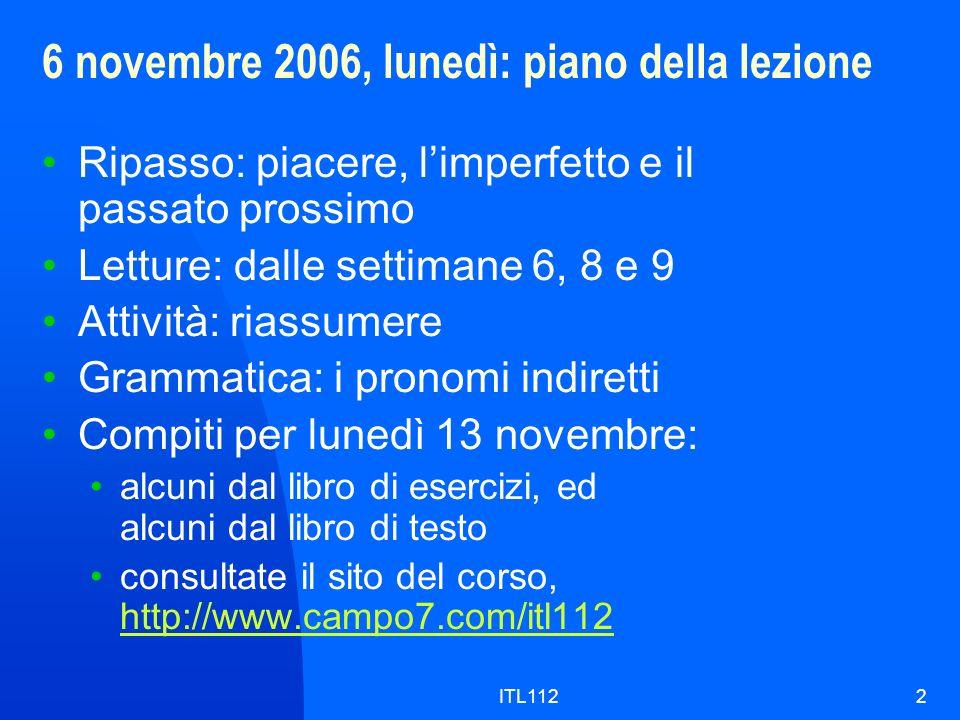 ITL1123 Annunci Il sito del corso: aggiornamenti I compiti della scorsa settimana, il quiz n.7 Cosa cè nel quiz n.8 (mercoledì 8 novembre).