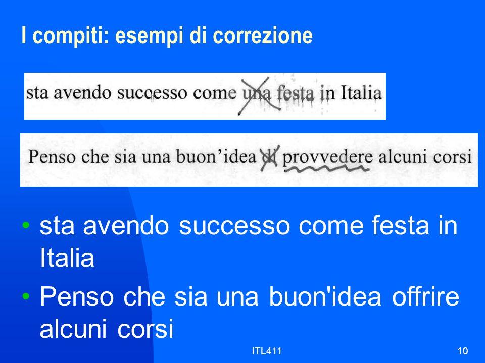 I compiti: esempi di correzione 10 sta avendo successo come festa in Italia Penso che sia una buon idea offrire alcuni corsi ITL411