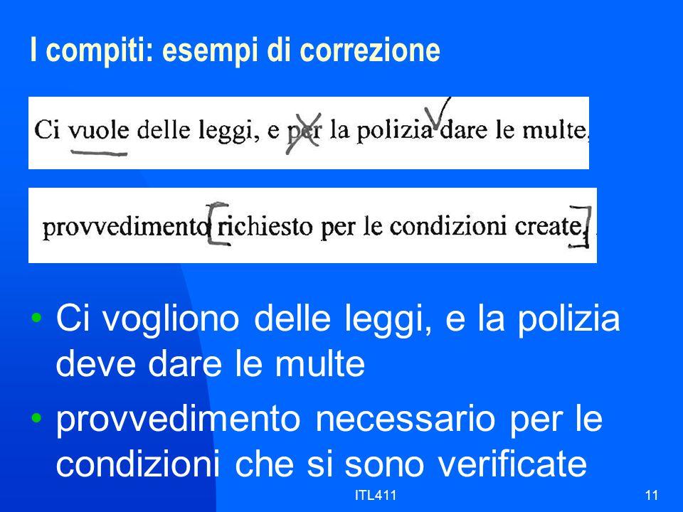 I compiti: esempi di correzione 11 Ci vogliono delle leggi, e la polizia deve dare le multe provvedimento necessario per le condizioni che si sono verificate ITL411