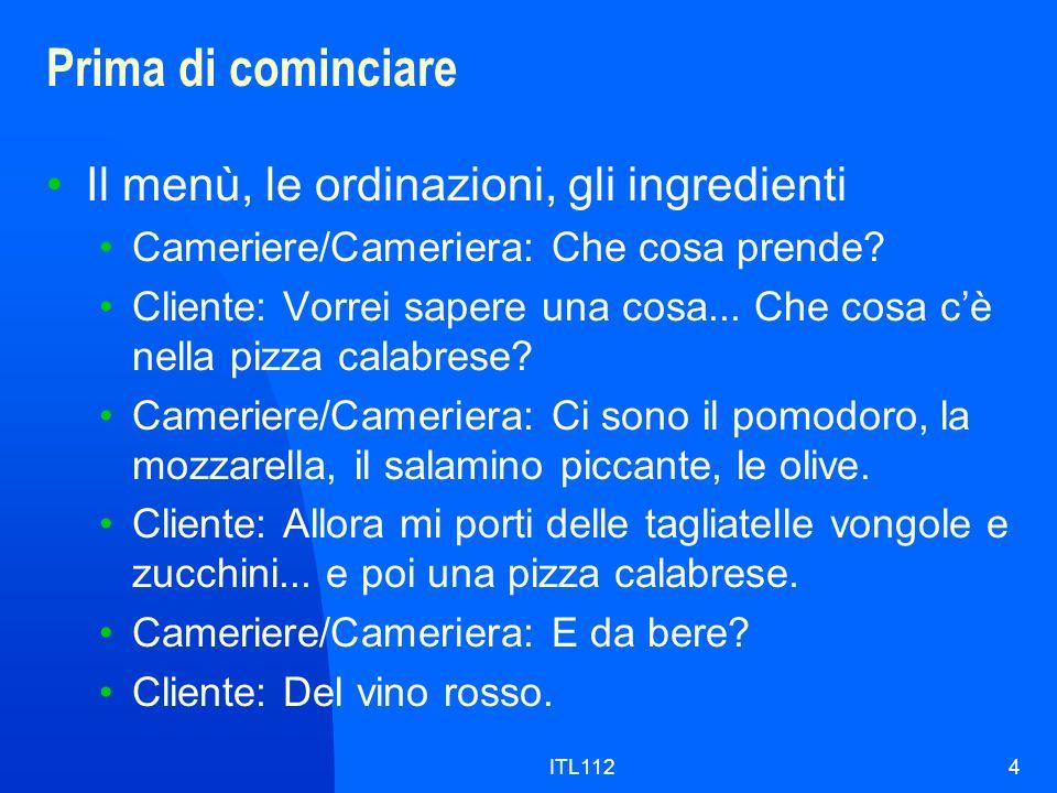 ITL1124 Prima di cominciare Il menù, le ordinazioni, gli ingredienti Cameriere/Cameriera: Che cosa prende.