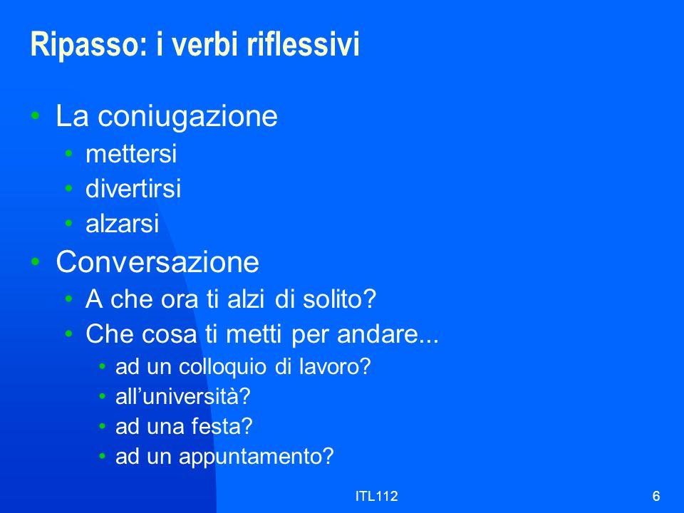 ITL1126 Ripasso: i verbi riflessivi La coniugazione mettersi divertirsi alzarsi Conversazione A che ora ti alzi di solito.