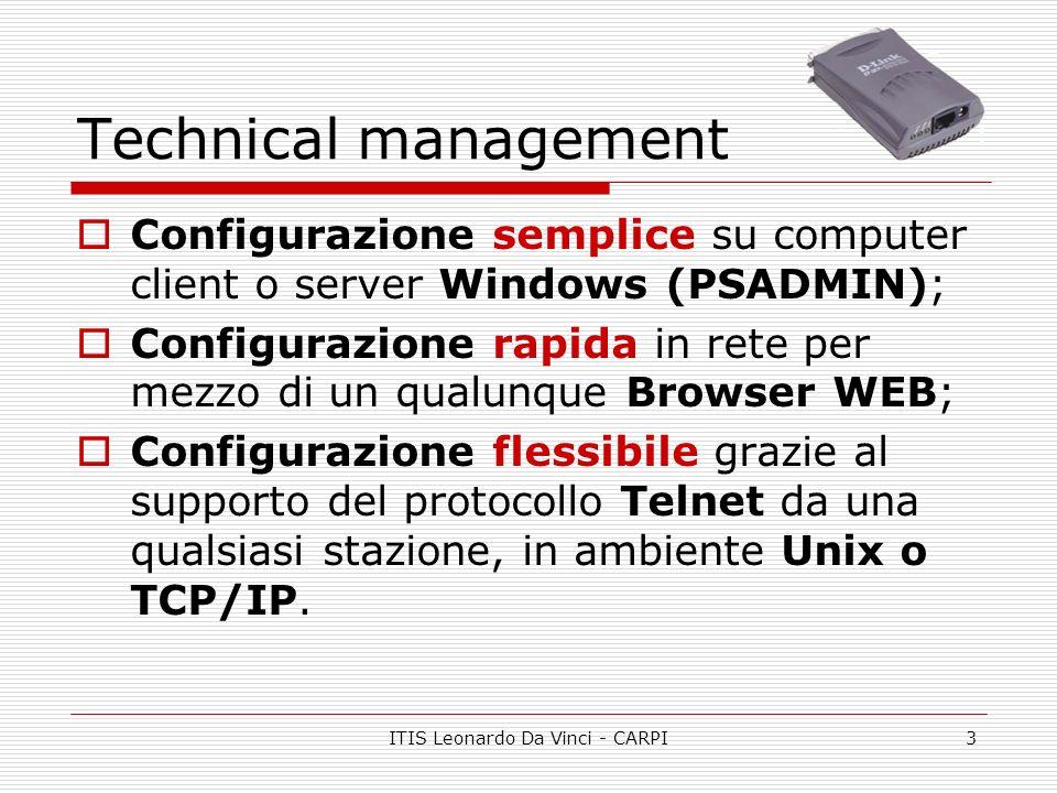 ITIS Leonardo Da Vinci - CARPI3 Technical management Configurazione semplice su computer client o server Windows (PSADMIN); Configurazione rapida in rete per mezzo di un qualunque Browser WEB; Configurazione flessibile grazie al supporto del protocollo Telnet da una qualsiasi stazione, in ambiente Unix o TCP/IP.