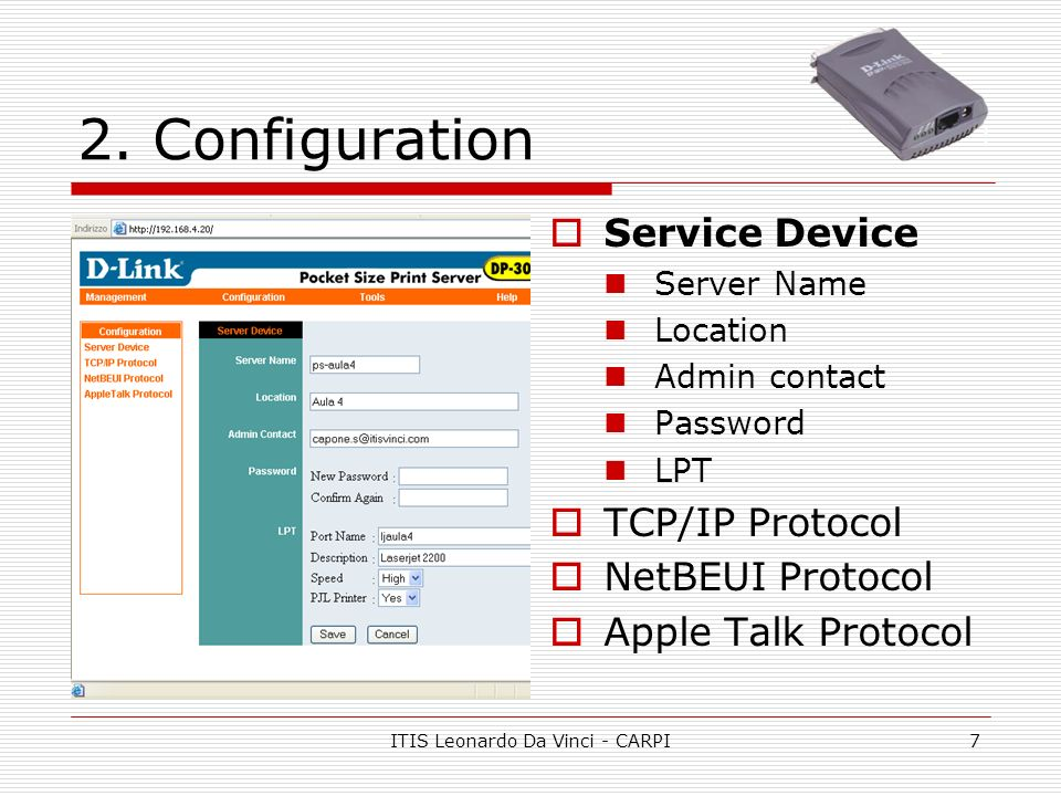 ITIS Leonardo Da Vinci - CARPI7 2. Configuration Service Device Server Name Location Admin contact Password LPT TCP/IP Protocol NetBEUI Protocol Apple