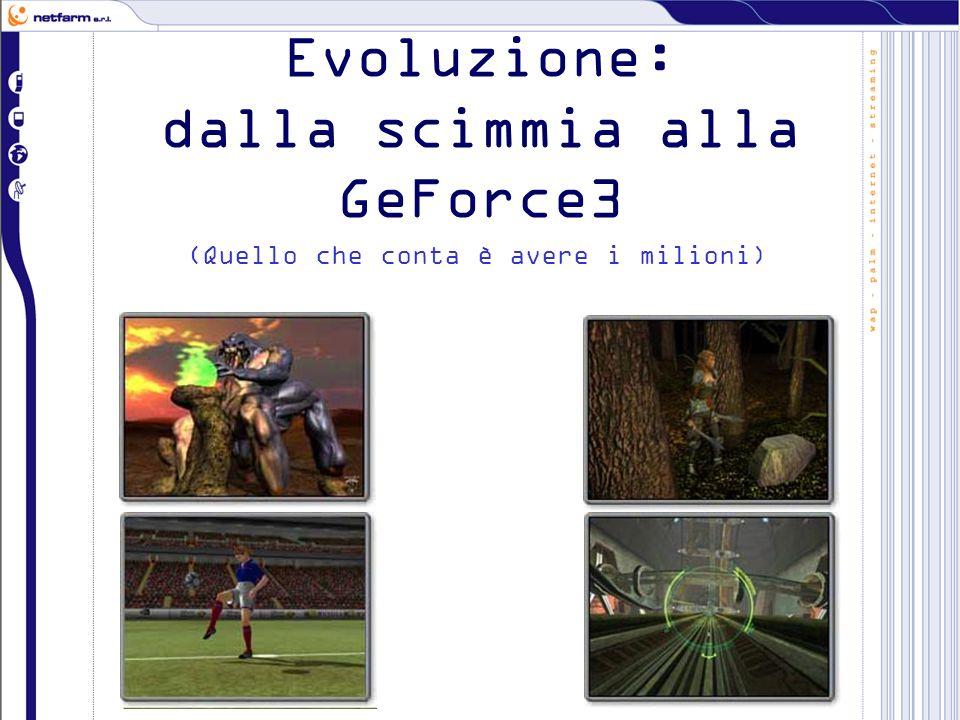 Evoluzione: dalla scimmia alla GeForce3 (Quello che conta è avere i milioni)