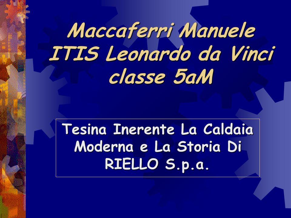 Maccaferri Manuele ITIS Leonardo da Vinci classe 5aM Tesina Inerente La Caldaia Moderna e La Storia Di RIELLO S.p.a.