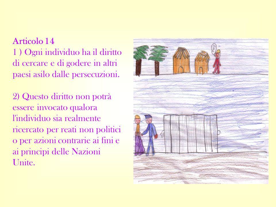Articolo 14 1 ) Ogni individuo ha il diritto di cercare e di godere in altri paesi asilo dalle persecuzioni. 2) Questo diritto non potrà essere invoca