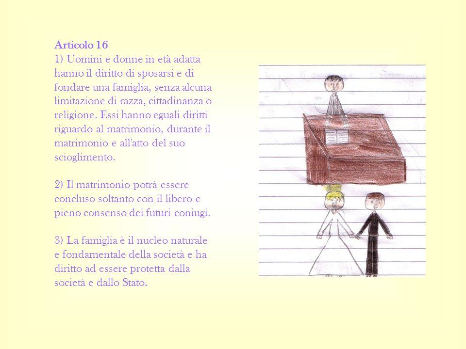 Articolo 16 1) Uomini e donne in età adatta hanno il diritto di sposarsi e di fondare una famiglia, senza alcuna limitazione di razza, cittadinanza o