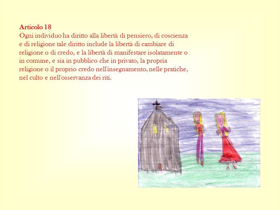 Articolo 18 Ogni individuo ha diritto alla libertà di pensiero, di coscienza e di religione tale diritto include la libertà di cambiare di religione o