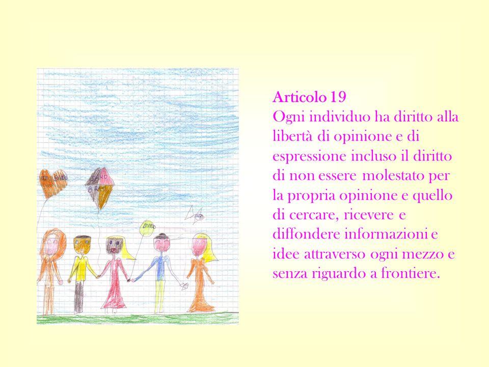 Articolo 19 Ogni individuo ha diritto alla libertà di opinione e di espressione incluso il diritto di non essere molestato per la propria opinione e q