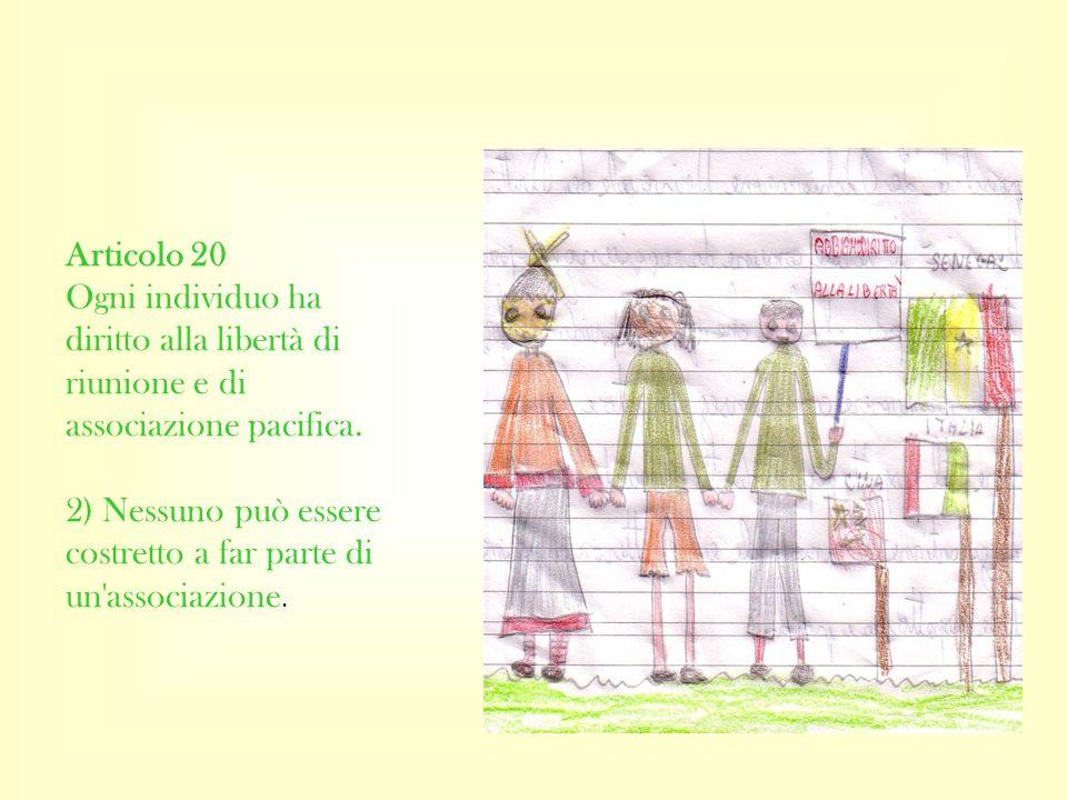 Articolo 20 Ogni individuo ha diritto alla libertà di riunione e di associazione pacifica. 2) Nessuno può essere costretto a far parte di un'associazi