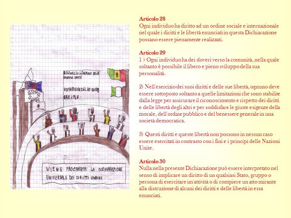 Articolo 28 Ogni individuo ha diritto ad un ordine sociale e internazionale nel quale i diritti e le libertà enunciati in questa Dichiarazione possano