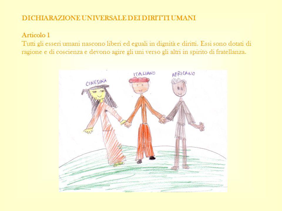 DICHIARAZIONE UNIVERSALE DEI DIRITTI UMANI Articolo 1 Tutti gli esseri umani nascono liberi ed eguali in dignità e diritti. Essi sono dotati di ragion