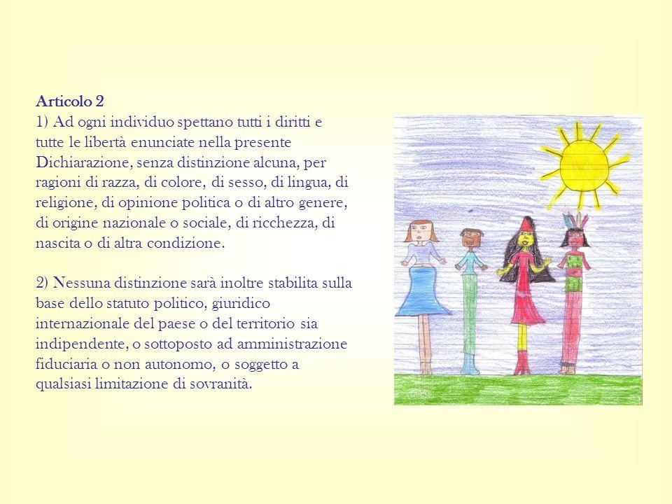 Articolo 2 1) Ad ogni individuo spettano tutti i diritti e tutte le libertà enunciate nella presente Dichiarazione, senza distinzione alcuna, per ragi