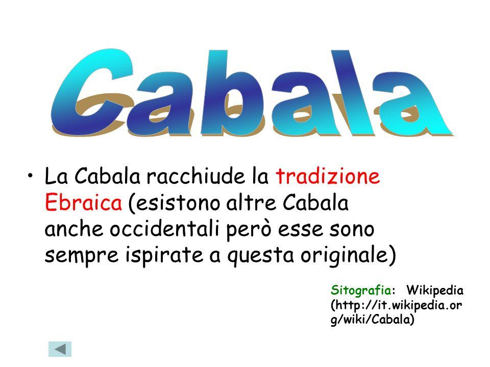 La Cabala racchiude la tradizione Ebraica (esistono altre Cabala anche occidentali però esse sono sempre ispirate a questa originale) Sitografia: Wiki