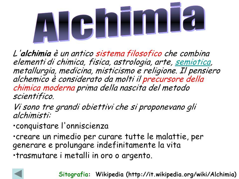 L'alchimia è un antico sistema filosofico che combina elementi di chimica, fisica, astrologia, arte, semiotica, metallurgia, medicina, misticismo e re
