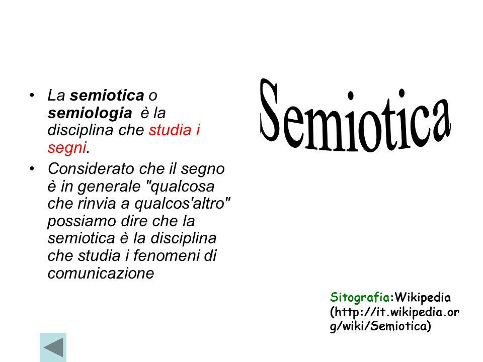 La semiotica o semiologia è la disciplina che studia i segni. Considerato che il segno è in generale