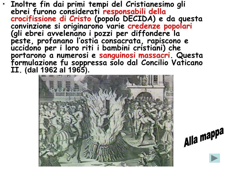 Inoltre fin dai primi tempi del Cristianesimo gli ebrei furono considerati responsabili della crocifissione di Cristo (popolo DECIDA) e da questa conv