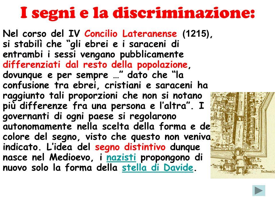 I segni e la discriminazione: Nel corso del IV Concilio Lateranense (1215), si stabilì che gli ebrei e i saraceni di entrambi i sessi vengano pubblica