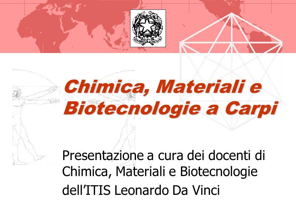Chimica, Materiali e Biotecnologie a Carpi Presentazione a cura dei docenti di Chimica, Materiali e Biotecnologie dellITIS Leonardo Da Vinci
