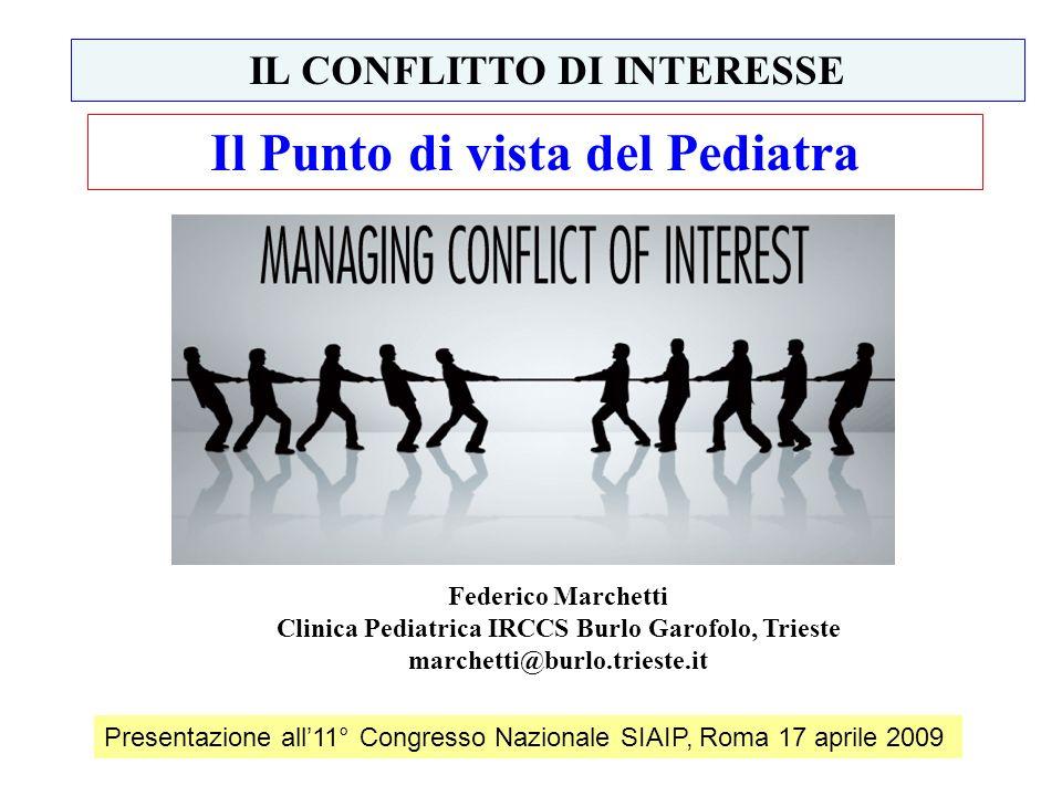 Il Punto di vista del Pediatra IL CONFLITTO DI INTERESSE Federico Marchetti Clinica Pediatrica IRCCS Burlo Garofolo, Trieste marchetti@burlo.trieste.i