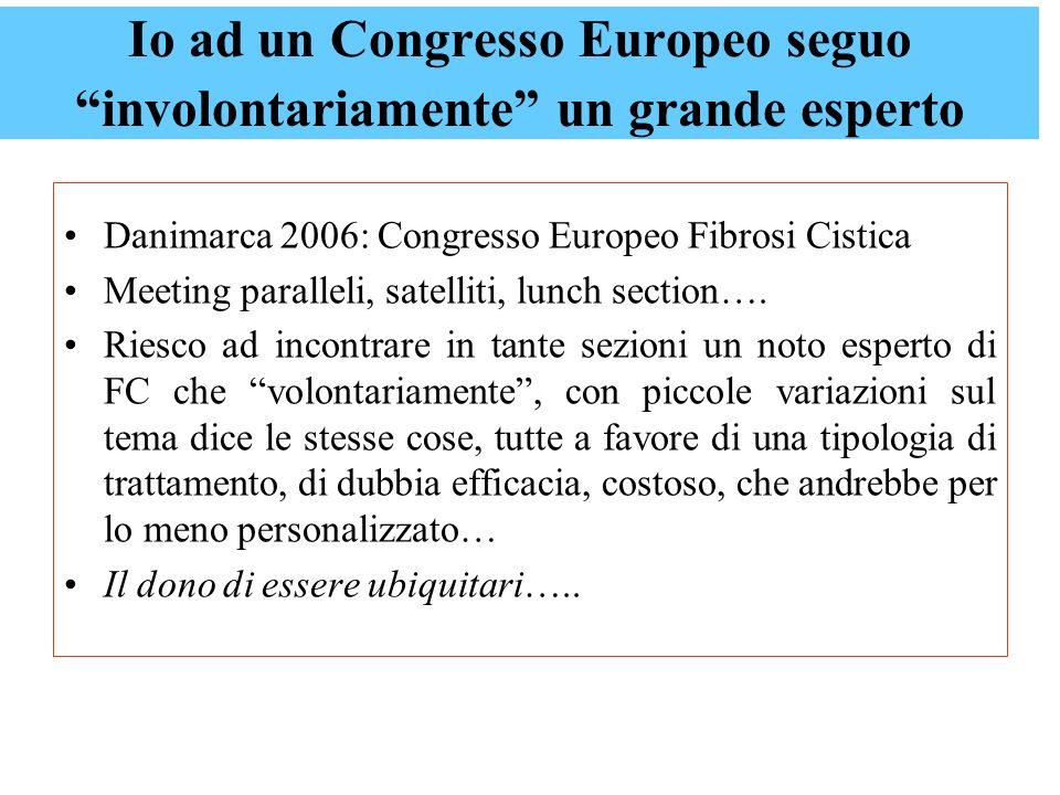 Io ad un Congresso Europeo seguo involontariamente un grande esperto Danimarca 2006: Congresso Europeo Fibrosi Cistica Meeting paralleli, satelliti, lunch section….