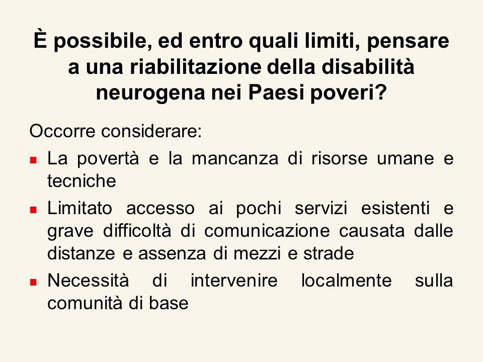 È possibile, ed entro quali limiti, pensare a una riabilitazione della disabilità neurogena nei Paesi poveri? Occorre considerare: La povertà e la man
