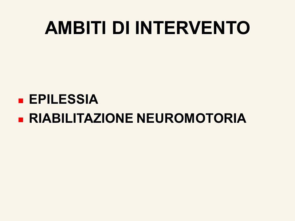AMBITI DI INTERVENTO EPILESSIA EPILESSIA RIABILITAZIONE NEUROMOTORIA RIABILITAZIONE NEUROMOTORIA