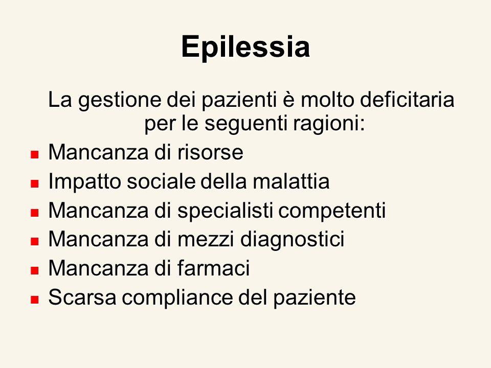Epilessia La gestione dei pazienti è molto deficitaria per le seguenti ragioni: La gestione dei pazienti è molto deficitaria per le seguenti ragioni: