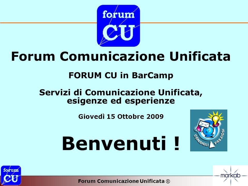 Forum Comunicazione Unificata ® Forum Comunicazione Unificata FORUM CU in BarCamp Servizi di Comunicazione Unificata, esigenze ed esperienze Giovedì 15 Ottobre 2009 Benvenuti !