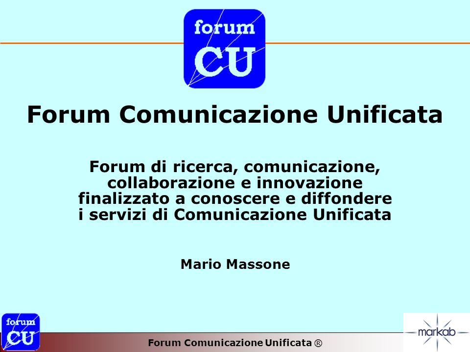 Forum Comunicazione Unificata ® Forum Comunicazione Unificata Forum di ricerca, comunicazione, collaborazione e innovazione finalizzato a conoscere e diffondere i servizi di Comunicazione Unificata Mario Massone