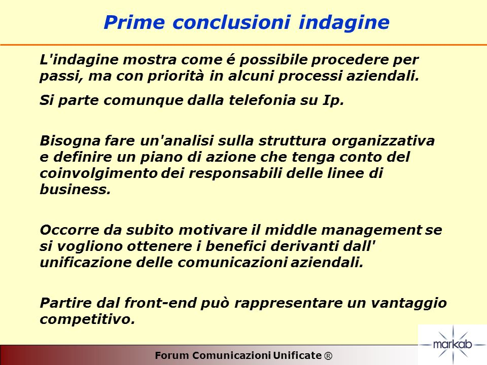 Forum Comunicazioni Unificate ® Prime conclusioni indagine L indagine mostra come é possibile procedere per passi, ma con priorità in alcuni processi aziendali.