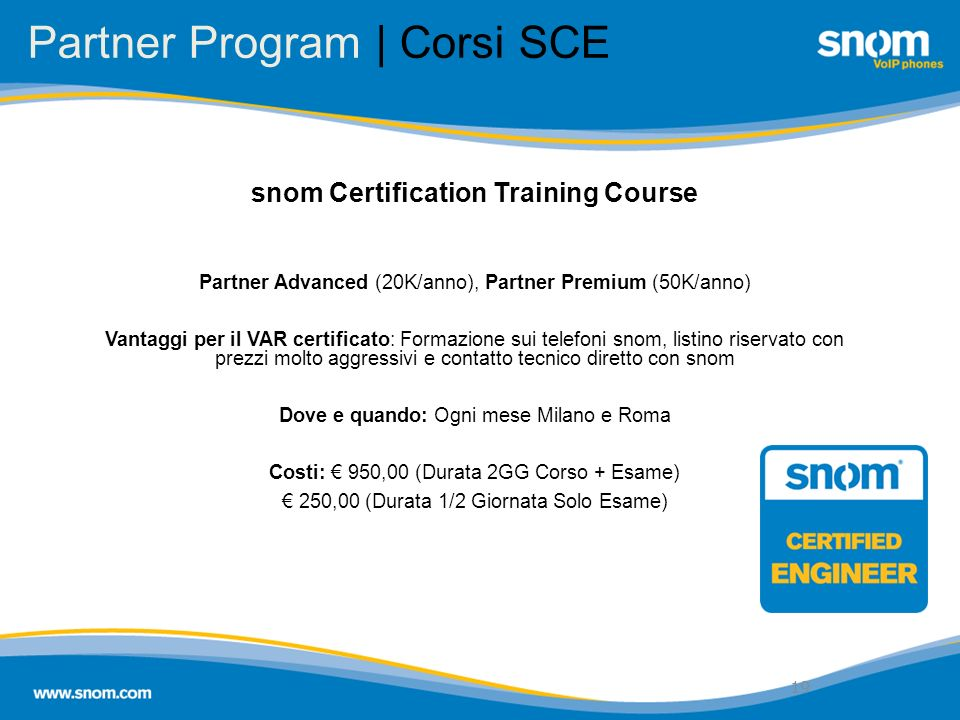 19 Partner Program | Corsi SCE 19 snom Certification Training Course Partner Advanced (20K/anno), Partner Premium (50K/anno) Vantaggi per il VAR certi