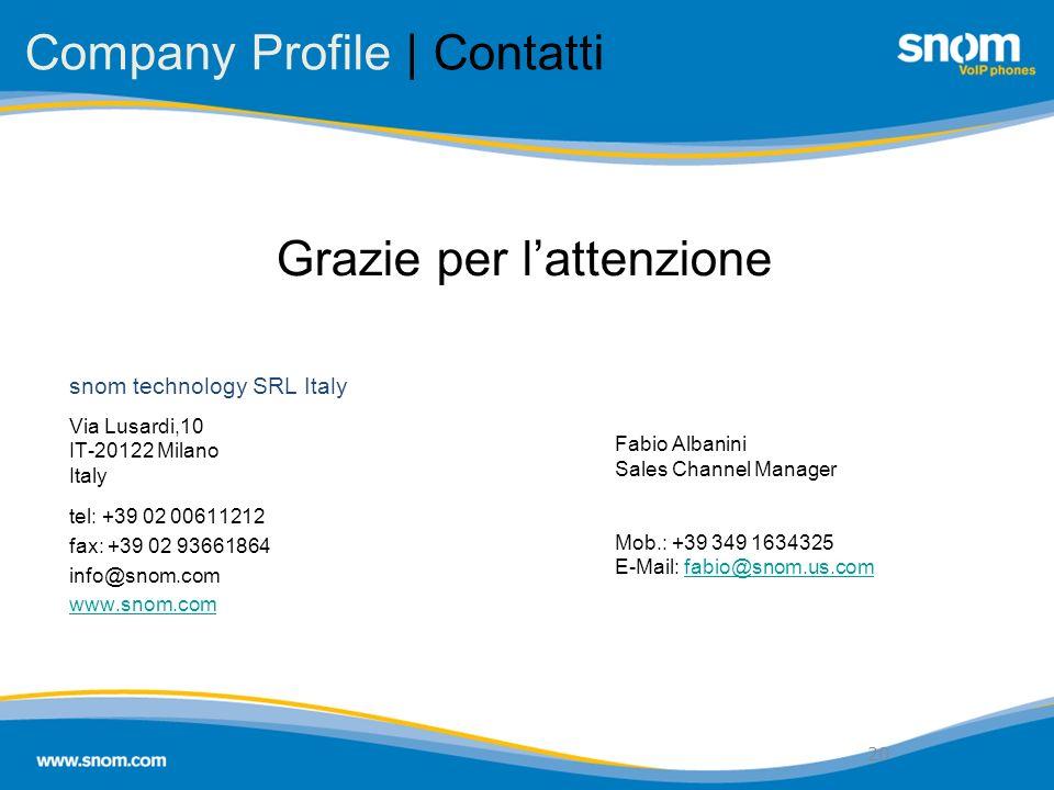20 Grazie per lattenzione 20 Fabio Albanini Sales Channel Manager Mob.: +39 349 1634325 E-Mail: fabio@snom.us.comfabio@snom.us.com Company Profile | C