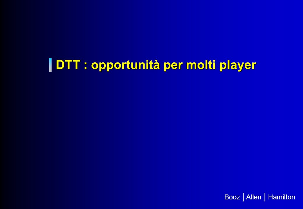 La Televisione Digitale Terrestre Roma 24 Febbraio 2004 Booz | Allen | Hamilton LUIGI PUGLIESE BOOZ ALLEN HAMILTON