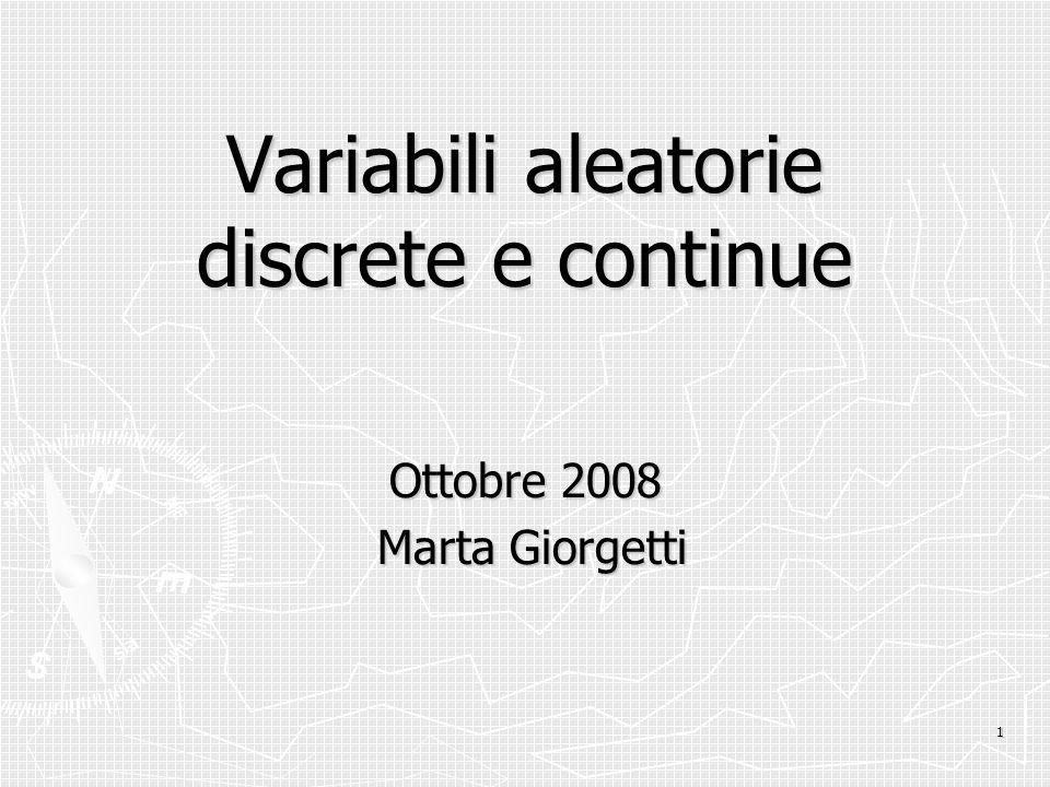 1 Variabili aleatorie discrete e continue Ottobre 2008 Marta Giorgetti Marta Giorgetti