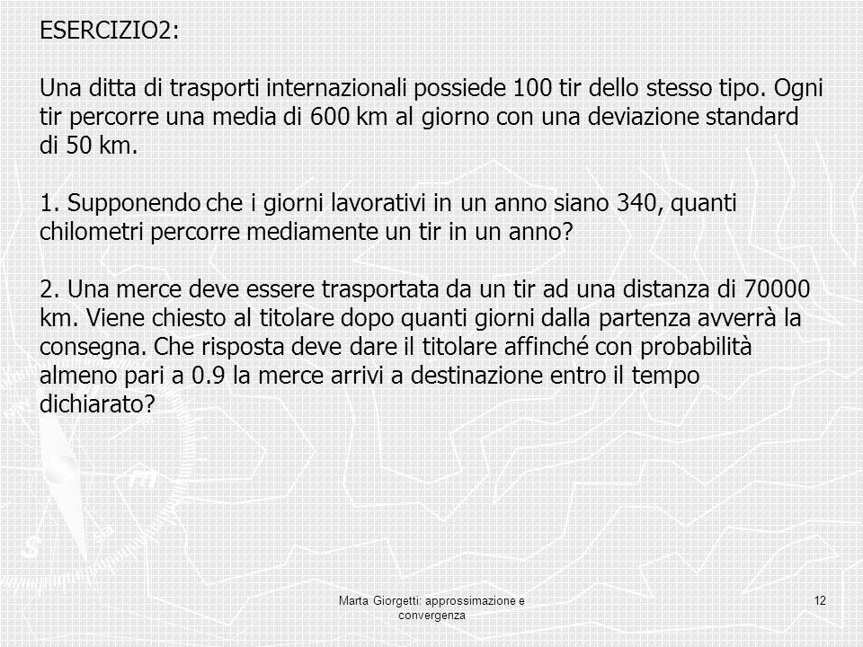 Marta Giorgetti: approssimazione e convergenza 12 ESERCIZIO2: Una ditta di trasporti internazionali possiede 100 tir dello stesso tipo. Ogni tir perco