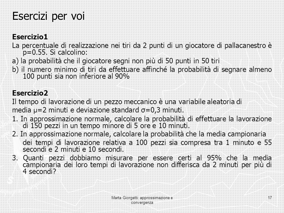 Marta Giorgetti: approssimazione e convergenza 17 Esercizi per voi Esercizio1 La percentuale di realizzazione nei tiri da 2 punti di un giocatore di p