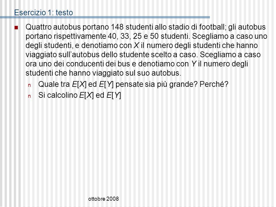 ottobre 2008 Esercizio 1: testo Quattro autobus portano 148 studenti allo stadio di football; gli autobus portano rispettivamente 40, 33, 25 e 50 stud